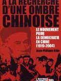 A la recherche d'une ombre chinoise - Le mouvement pour la démocratie en Chine (1919-2004)