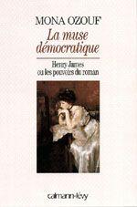 La muse démocratique. Henry James ou les pouvoirs du roman