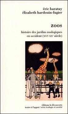 Zoos : Histoire des jardins zoologiques en occident (XVI-XXème siècle)