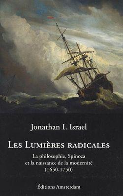 Les Lumières radicales : la philosophie, Spinoza et la naissance de la modernité (1650-1750)