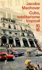 Cuba, totalitarisme tropical, Jacobo Machover