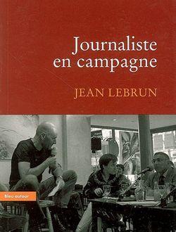 Journaliste en campagne : essai