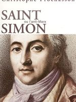 Saint-Simon ou L'anti-Marx : figures du saint-simonisme français : XIXe-XXe siècles