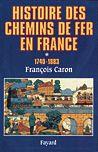 Histoire des chemins de fer en France - Volume 1 (1740-1833)