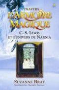 A travers l'armoire magique : C.S. Lewis et l'univers de Narnia, ill. Kathryn Feldman