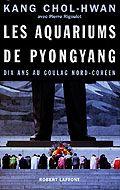 Les aquariums de Pyongyang : dix ans au goulag nord-coréen