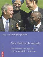 New Delhi et le monde : une puissance émergente entre realpolitik et soft power, traduit de l'anglais par Sébastien Marty
