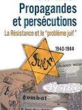 Propagandes et persécutions. La Résistance et le «problème juif»