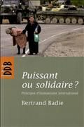 Puissant ou solidaire ? : principes d'humanisme international