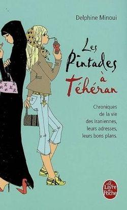 Les pintades à Téhéran : chroniques de la vie des Iraniennes, leurs adresses, leurs bons plans