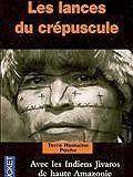 Les lances du crépuscule : relations jivaros, Haute-Amazonie, ill. Philippe Munch