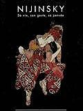 Nijinsky : sa vie, son geste, sa pensée