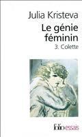 Le génie féminin : la vie, la folie, les mots (Vol.3) Colette