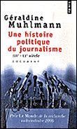 Une histoire politique du journalisme, XIXe - XXe siècle