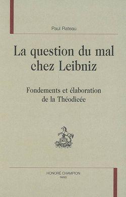 La question du mal chez Leibniz – Fondements et élaboration de la Théodicée
