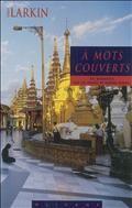 À mots couverts, sur les traces de Georges Orwell en Birmanie