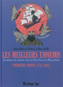 Les meilleurs ennemis, une histoire des relations entre les Etats-Unis et le Moyen-Orient (tome 1)