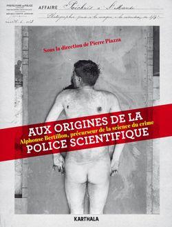 Aux origines de la police scientifique, Alphonse Bertillon, précurseur de la science du crime