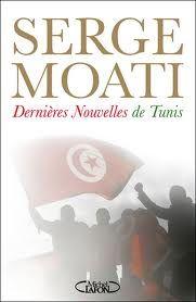 """Serge Moati - """"Dernières nouvelles de Tunis"""""""