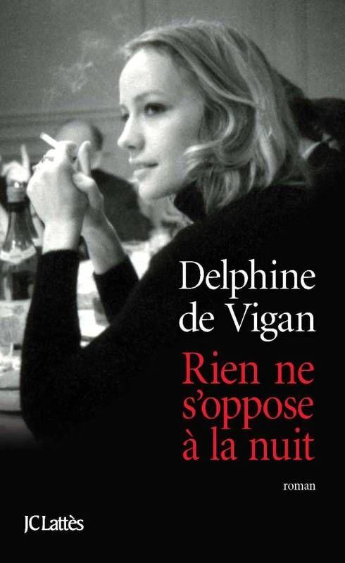 """Delphine de Vigan - """"Rien ne s'oppose à la nuit"""""""