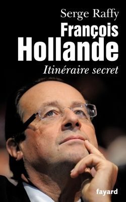 François Hollande-Itinéraire secret (Serge Raffy) 2