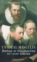 Un idéal masculin : barbes et moustaches, XVe-XVIIIe siècles