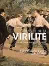 Histoire de la virilité, tome 2: Triomphe de la virilité. Le XIXe siècle