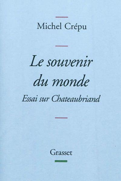 Le souvenir du monde Essai sur Chateaubriand