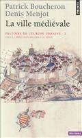Histoire de l'Europe urbaine, Volume 2, La ville médiévale