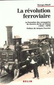La révolution ferroviaire. La formation des compagnies de chemins de fer en France (1823-1870).