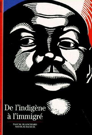 Pascal Blanchard - De l'indigène à l'immigré