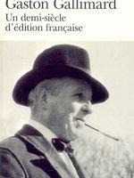 Gaston Gallimard: un demi-siècle d'édition