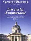 Des siècles d'immortalité : l'Académie française, 1635-...