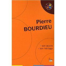 Pierre Bourdieu : Son oeuvre, son héritage