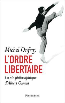 L'ordre libertaire. La vie philosophique d'Albert Camus