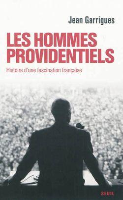 Les hommes providentiels : histoire d'une fascination française