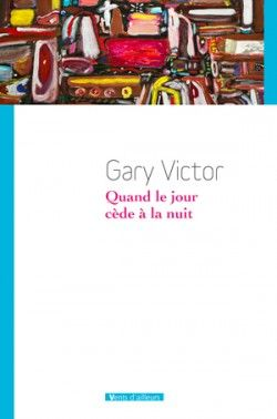 Gary Victor - Quand le jour cède la nuit