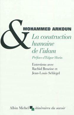 La construction humaine de l'islam : entretiens avec Rachid Benzine et Jean-Louis Schlegel