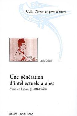 Une génération d'intellectuels arabes : Syrie et Liban (1908 - 1940)