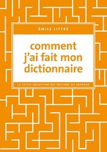 Emile Littré - Comment j'ai fait mon dictionnaire