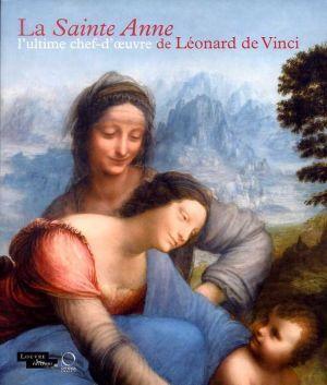 L'ultime chef-d'oeuvre de Léonard de Vinci, la Sainte-Anne