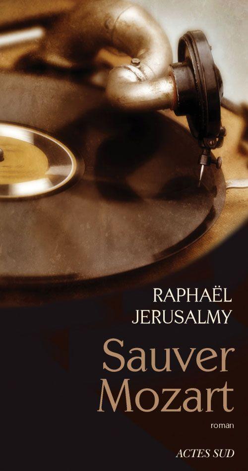 Raphaël Jerusalmy - Sauver Mozart