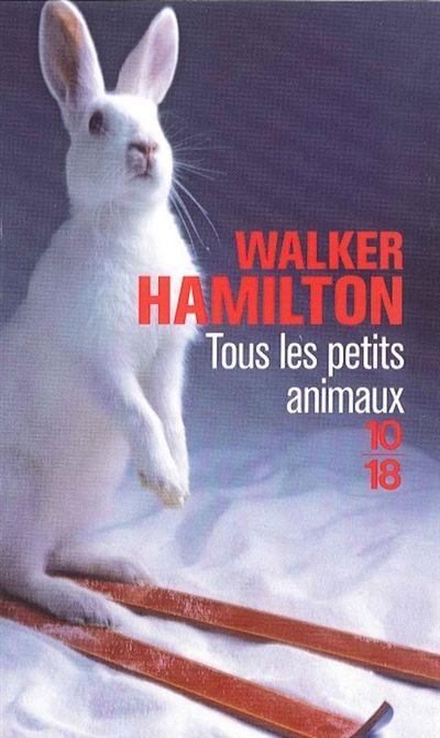 Tou les petits animaux - Walker Hamilton