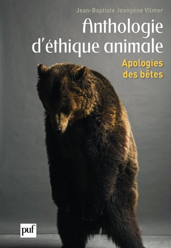 Anthologie d'éthique animal : apologies des bêtes - vilmer