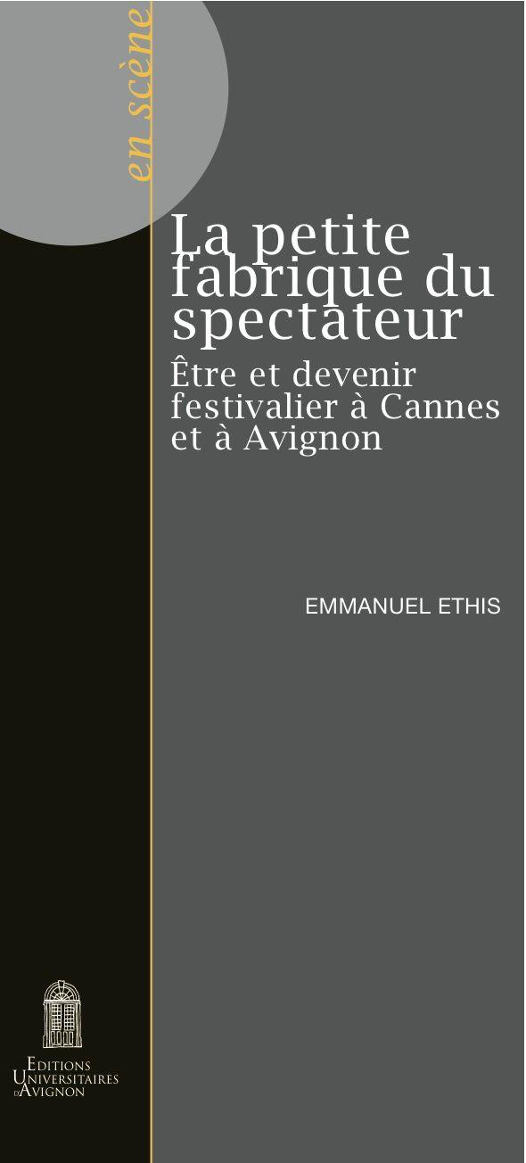 LA PETITE FABRIQUE DU SPECTATEUR : être et devenir festivalier à Cannes et à Avignon