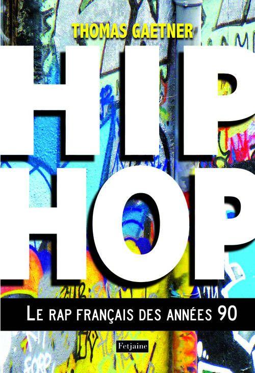 Thomas Gaetner - Hip-hop, le rap français des années 1990