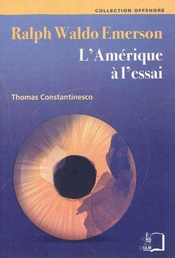 Ralph Waldo Emerson : l'Amérique à l'essai