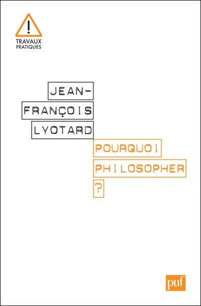 J.-F. Lyotard - Pourquoi philosopher?
