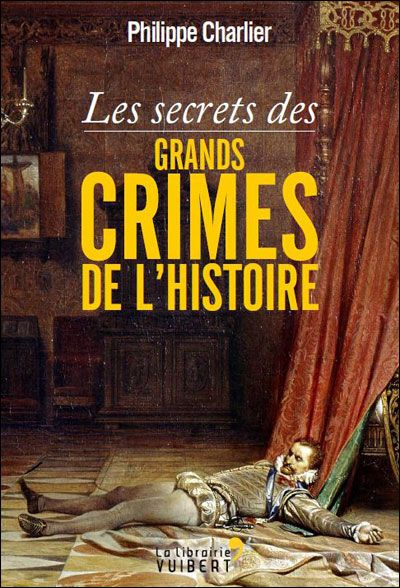 Philippe Chartier - Les secrets des grands crimes de l'histoire