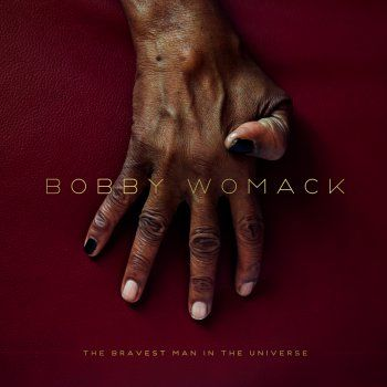 "Bobby Womack ""The bravest man in the universe"""